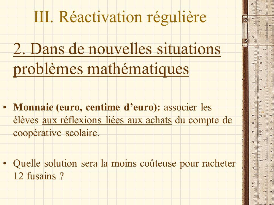 2. Dans de nouvelles situations problèmes mathématiques Monnaie (euro, centime deuro): associer les élèves aux réflexions liées aux achats du compte d