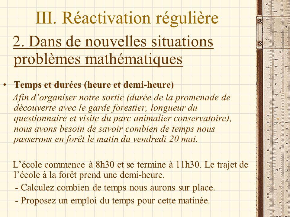 III. Réactivation régulière 2. Dans de nouvelles situations problèmes mathématiques Temps et durées (heure et demi-heure) Afin dorganiser notre sortie