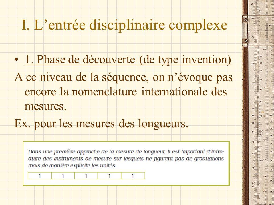 1. Phase de découverte (de type invention) A ce niveau de la séquence, on névoque pas encore la nomenclature internationale des mesures. Ex. pour les