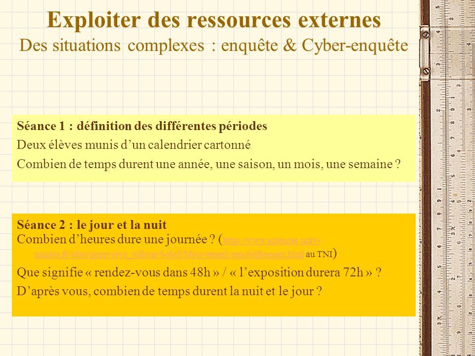 Exploiter des ressources externes Des situations complexes : enquête & Cyber-enquête Séance 1 : définition des différentes périodes Deux élèves munis
