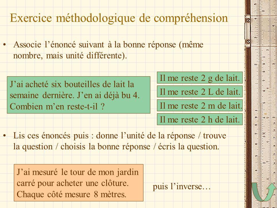 Exercice méthodologique de compréhension Associe lénoncé suivant à la bonne réponse (même nombre, mais unité différente). Lis ces énoncés puis : donne