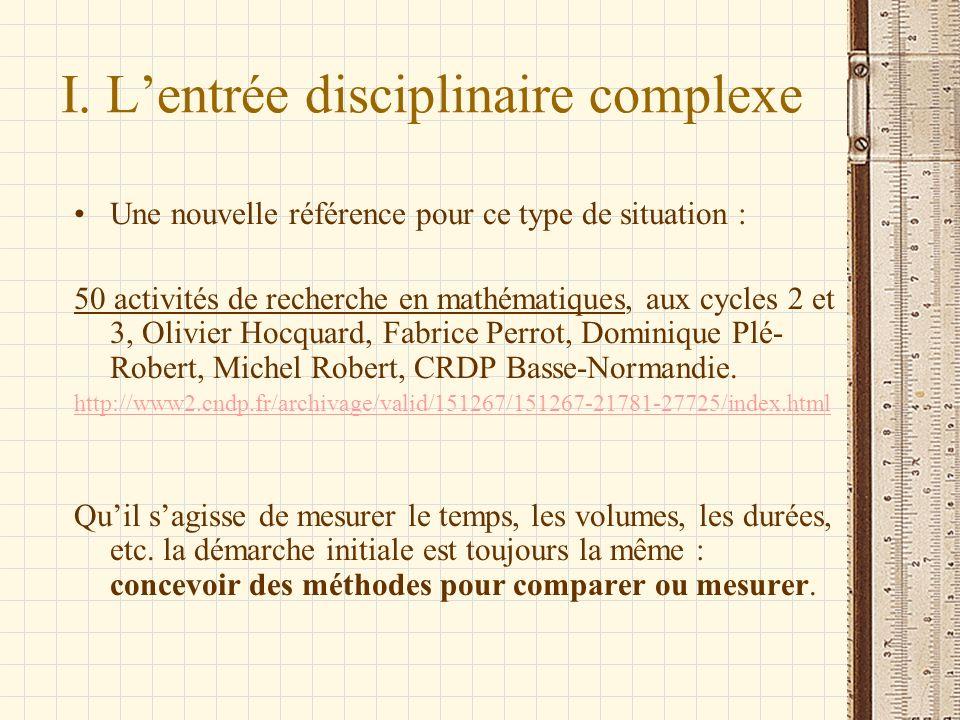 I. Lentrée disciplinaire complexe Une nouvelle référence pour ce type de situation : 50 activités de recherche en mathématiques, aux cycles 2 et 3, Ol