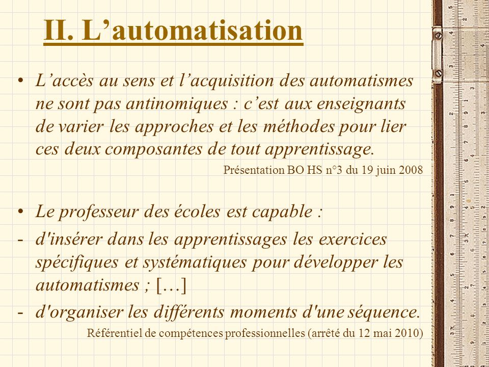 II. Lautomatisation Laccès au sens et lacquisition des automatismes ne sont pas antinomiques : cest aux enseignants de varier les approches et les mét