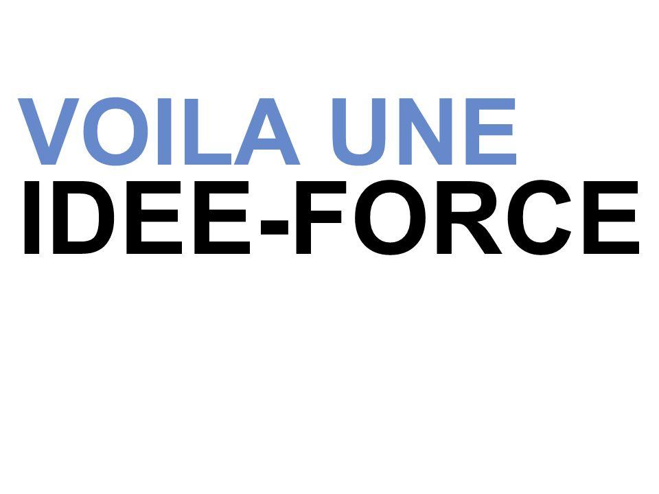 VOILA UNE IDEE-FORCE