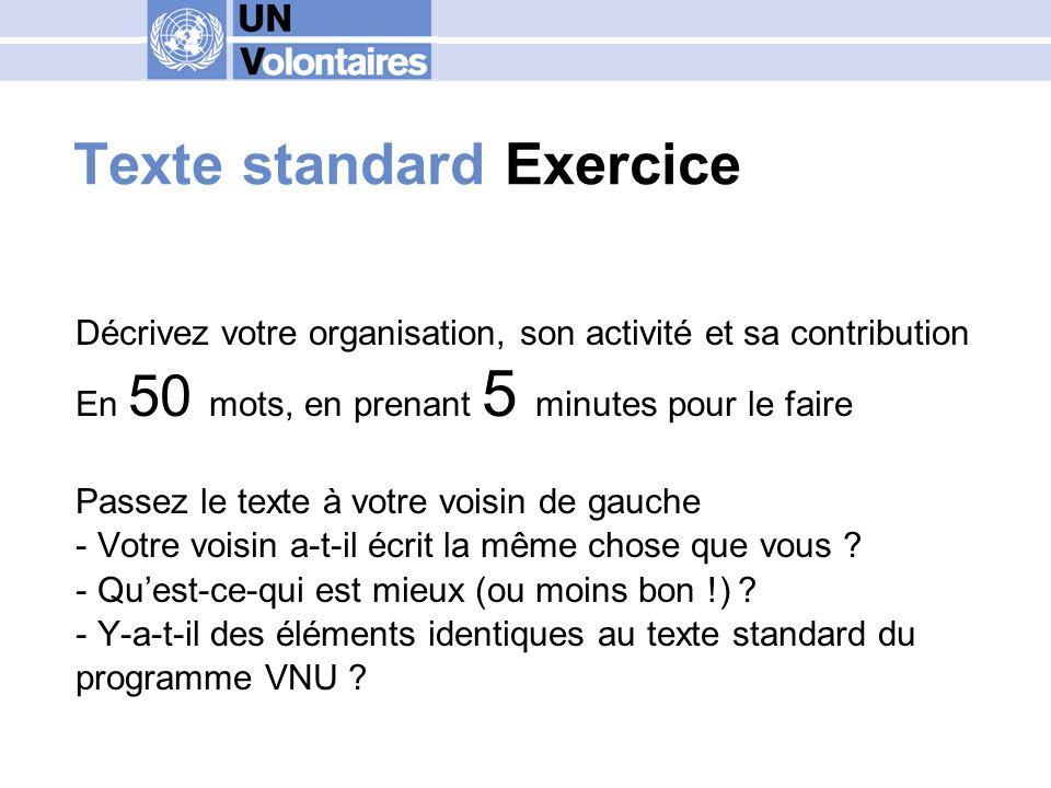 Le texte standard (court) : les éléments clés Le programme des Volontaires des Nations Unies (VNU) est lorganisation de lONU qui promeut le volontariat afin de soutenir la paix et le développement de par le monde.