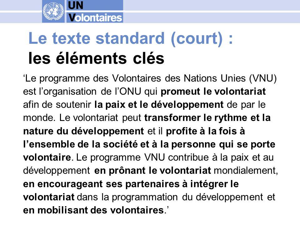 Le texte standard (court) : les éléments clés Le programme des Volontaires des Nations Unies (VNU) est lorganisation de lONU qui promeut le volontaria