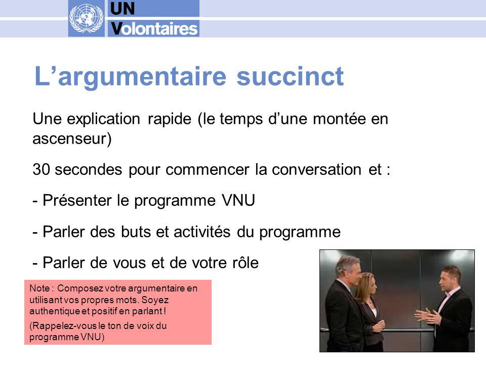 Largumentaire succint - exemple Le programme des Volontaires des Nations Unies contribue à la paix et au développement par le volontariat.