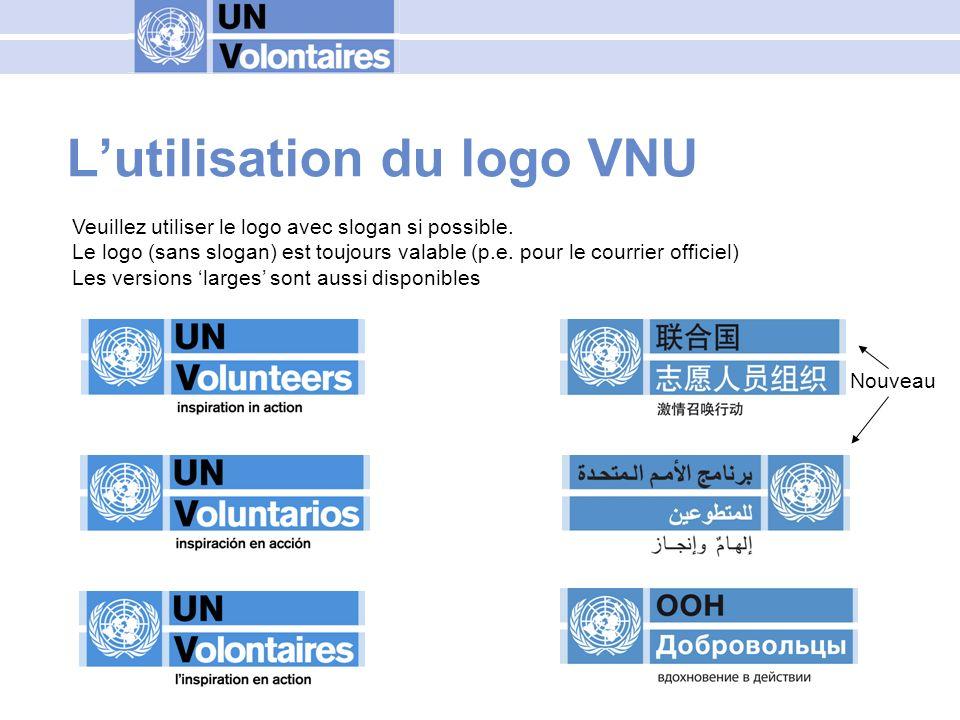 Terminologie – à faire et ne pas faire A faire Volontaires VNU Volontaires VNU internationaux Volontariat pour le développement …le programme des Volontaires des Nations Unies (VNU) … le service Volontariat en Ligne du programme VNU … A ne pas faire VNUs VNUI, VNUN V4D … le Programme des Volontaires des Nations Unies …the Online Volunteering Service… Veuillez consulter la Trousse à outils de la communication du programme VNU (en anglais, français et espagnol)