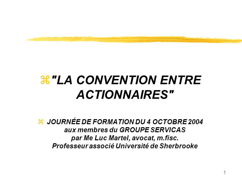 1 z LA CONVENTION ENTRE ACTIONNAIRES zJOURNÉE DE FORMATION DU 4 OCTOBRE 2004 aux membres du GROUPE SERVICAS par Me Luc Martel, avocat, m.fisc.
