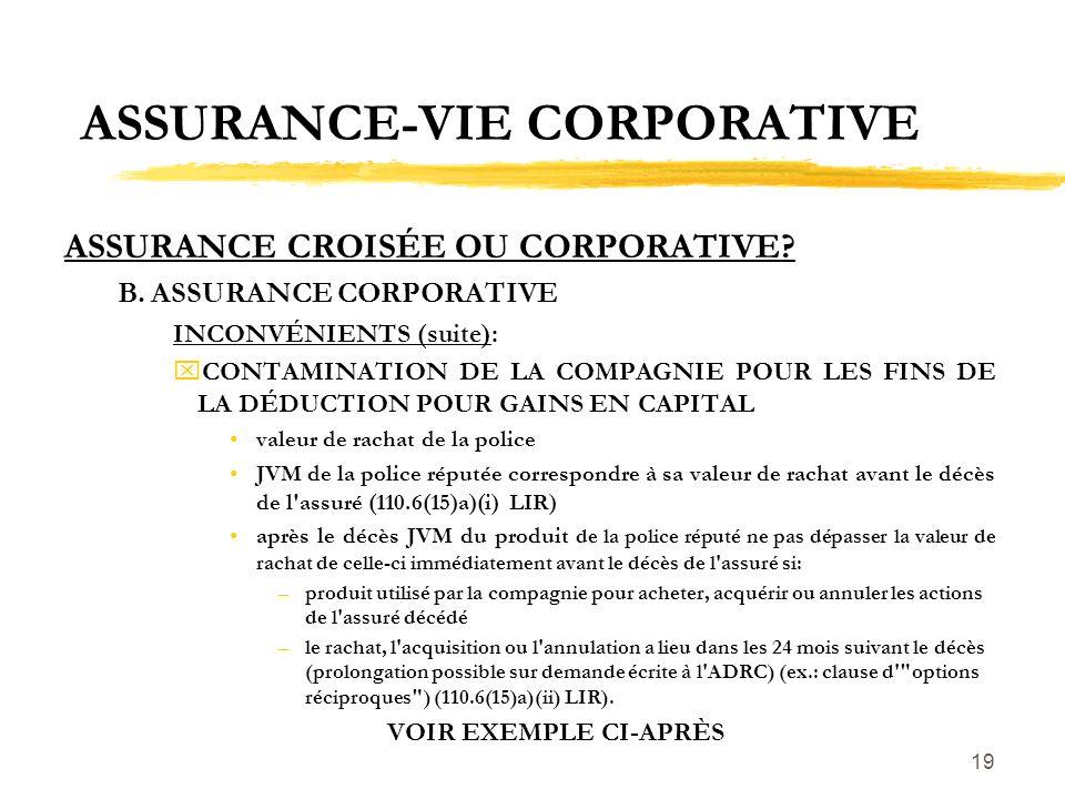 19 ASSURANCE-VIE CORPORATIVE ASSURANCE CROISÉE OU CORPORATIVE? B.ASSURANCE CORPORATIVE INCONVÉNIENTS (suite): xCONTAMINATION DE LA COMPAGNIE POUR LES