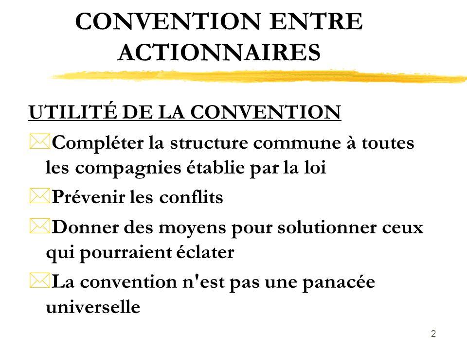 2 CONVENTION ENTRE ACTIONNAIRES UTILITÉ DE LA CONVENTION *Compléter la structure commune à toutes les compagnies établie par la loi *Prévenir les conf