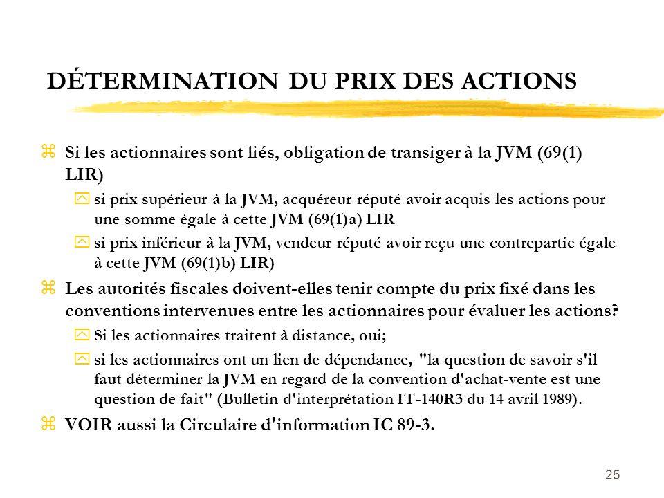25 DÉTERMINATION DU PRIX DES ACTIONS zSi les actionnaires sont liés, obligation de transiger à la JVM (69(1) LIR) ysi prix supérieur à la JVM, acquére