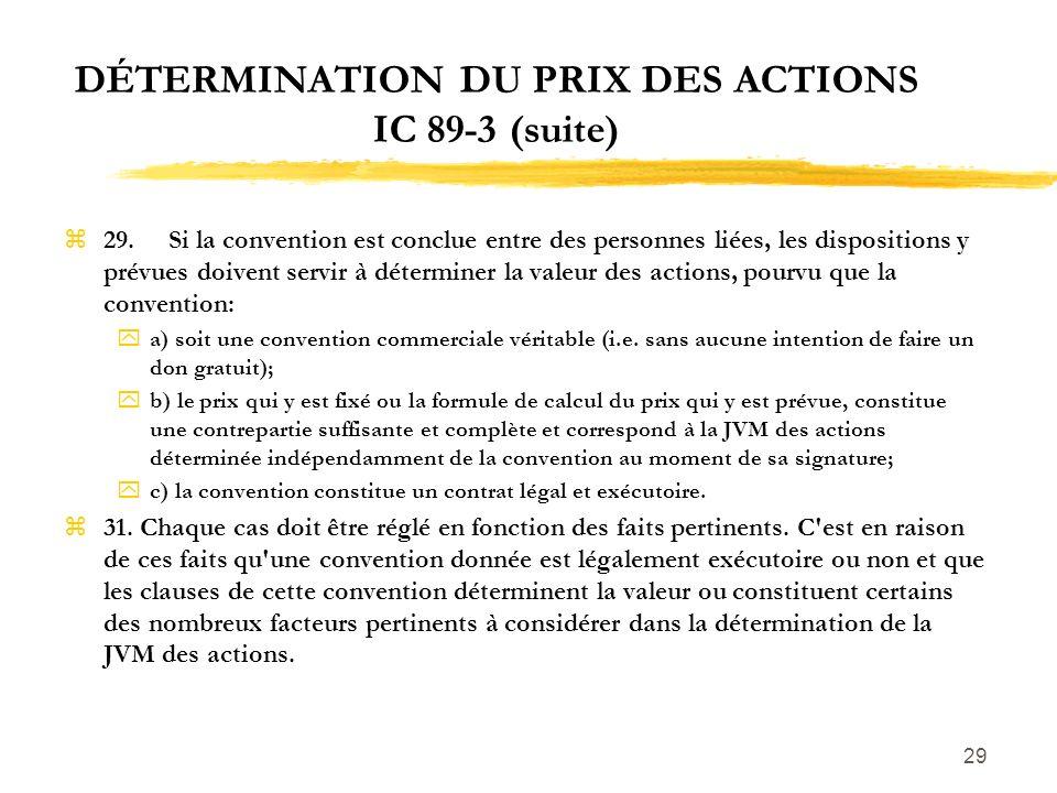 29 DÉTERMINATION DU PRIX DES ACTIONS IC 89-3 (suite) z29.Si la convention est conclue entre des personnes liées, les dispositions y prévues doivent se