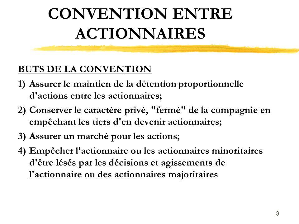 3 CONVENTION ENTRE ACTIONNAIRES BUTS DE LA CONVENTION 1)Assurer le maintien de la détention proportionnelle d'actions entre les actionnaires; 2)Conser