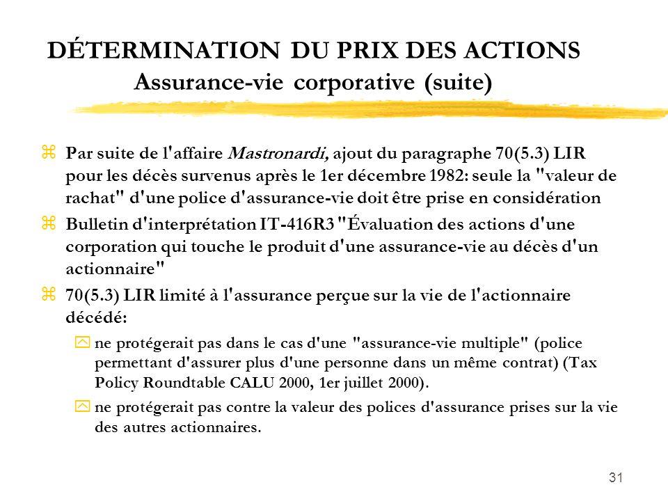 31 DÉTERMINATION DU PRIX DES ACTIONS Assurance-vie corporative (suite) zPar suite de l'affaire Mastronardi, ajout du paragraphe 70(5.3) LIR pour les d