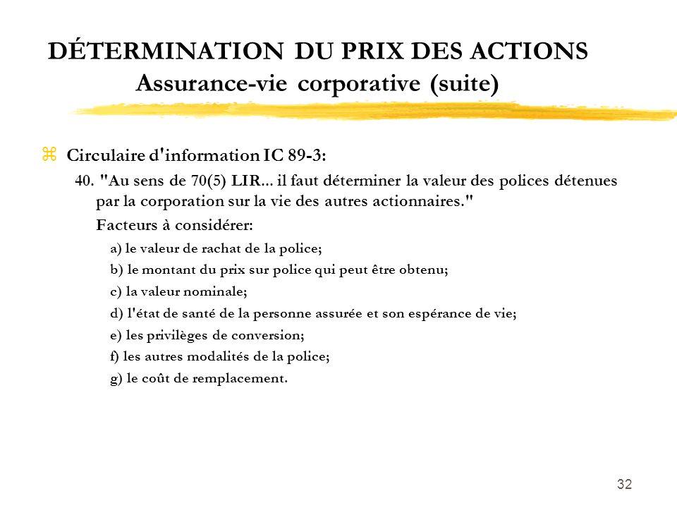 32 DÉTERMINATION DU PRIX DES ACTIONS Assurance-vie corporative (suite) zCirculaire d'information IC 89-3: 40.