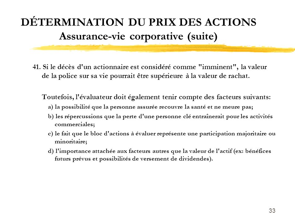 33 DÉTERMINATION DU PRIX DES ACTIONS Assurance-vie corporative (suite) 41. Si le décès d'un actionnaire est considéré comme