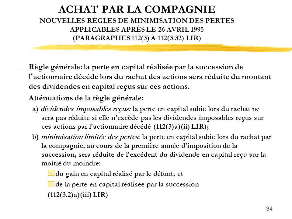 34 ACHAT PAR LA COMPAGNIE NOUVELLES RÈGLES DE MINIMISATION DES PERTES APPLICABLES APRÈS LE 26 AVRIL 1995 (PARAGRAPHES 112(3) À 112(3.32) LIR) Règle gé