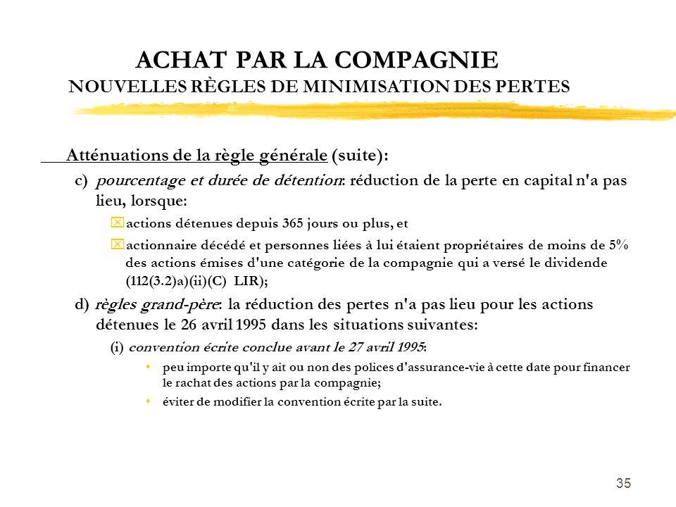 35 ACHAT PAR LA COMPAGNIE NOUVELLES RÈGLES DE MINIMISATION DES PERTES Atténuations de la règle générale (suite): c)pourcentage et durée de détention: