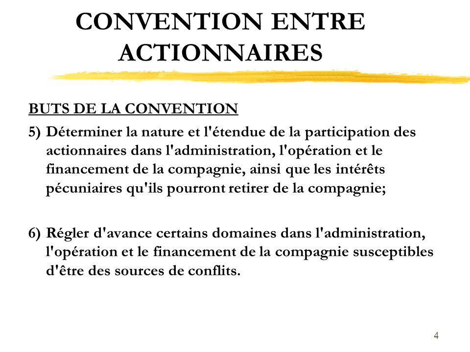 4 CONVENTION ENTRE ACTIONNAIRES BUTS DE LA CONVENTION 5)Déterminer la nature et l'étendue de la participation des actionnaires dans l'administration,