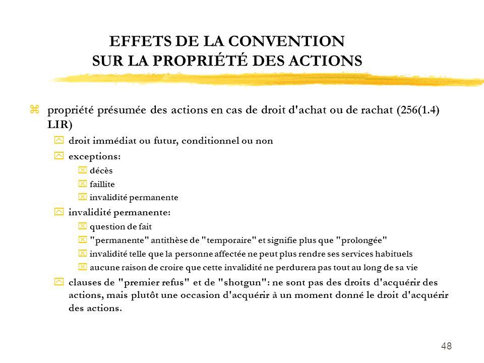 48 EFFETS DE LA CONVENTION SUR LA PROPRIÉTÉ DES ACTIONS zpropriété présumée des actions en cas de droit d'achat ou de rachat (256(1.4) LIR) ydroit imm