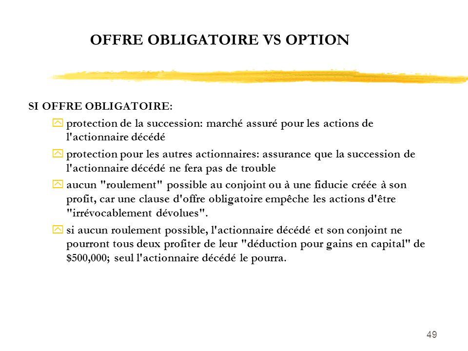 49 OFFRE OBLIGATOIRE VS OPTION SI OFFRE OBLIGATOIRE: yprotection de la succession: marché assuré pour les actions de l'actionnaire décédé yprotection