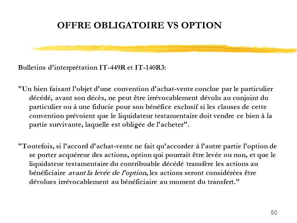 50 OFFRE OBLIGATOIRE VS OPTION Bulletins d'interprétation IT-449R et IT-140R3: