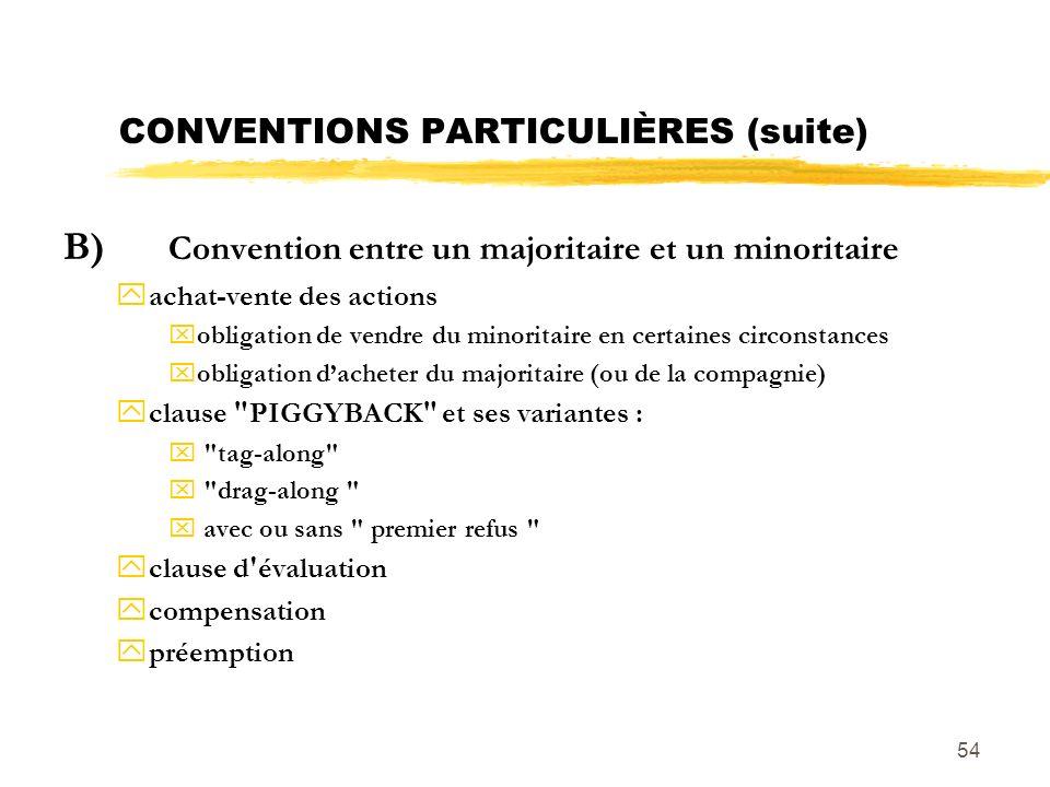 54 CONVENTIONS PARTICULIÈRES (suite) B) Convention entre un majoritaire et un minoritaire yachat-vente des actions xobligation de vendre du minoritair