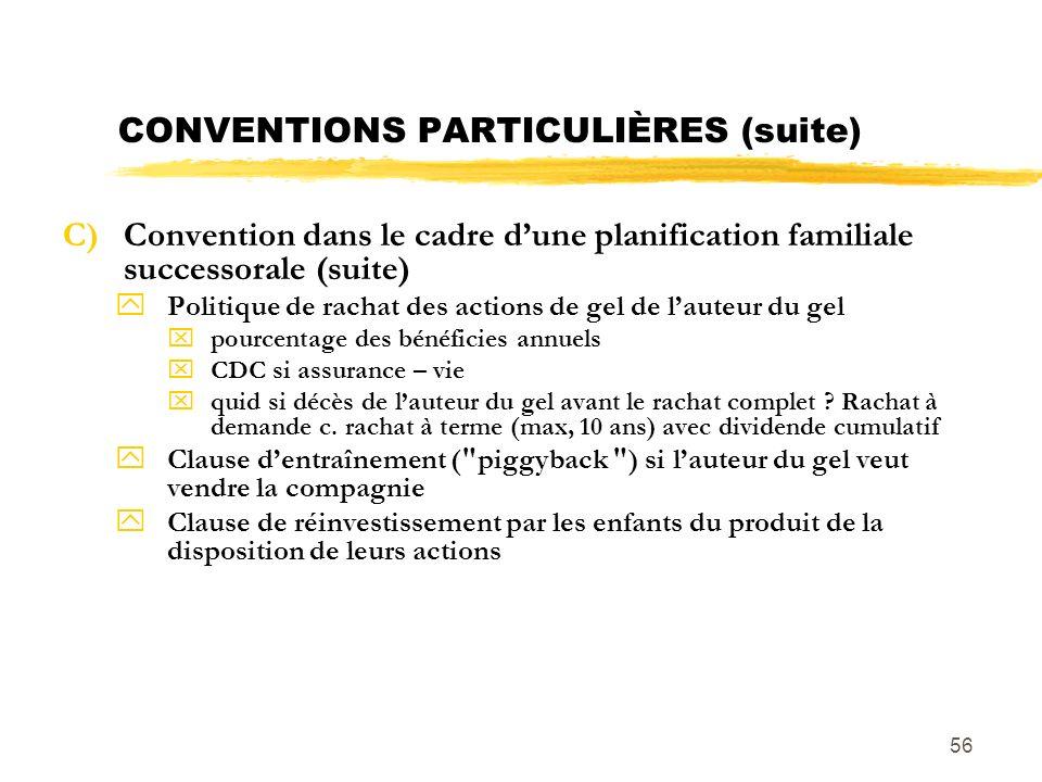 56 CONVENTIONS PARTICULIÈRES (suite) C)Convention dans le cadre dune planification familiale successorale (suite) yPolitique de rachat des actions de