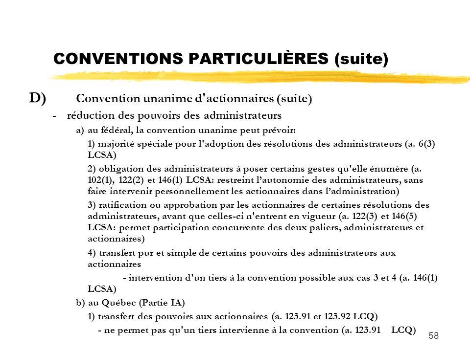58 CONVENTIONS PARTICULIÈRES (suite) D) Convention unanime d'actionnaires (suite) -réduction des pouvoirs des administrateurs a)au fédéral, la convent