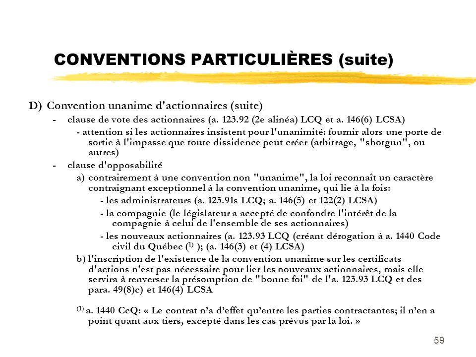 59 CONVENTIONS PARTICULIÈRES (suite) D)Convention unanime d'actionnaires (suite) -clause de vote des actionnaires (a. 123.92 (2e alinéa) LCQ et a. 146