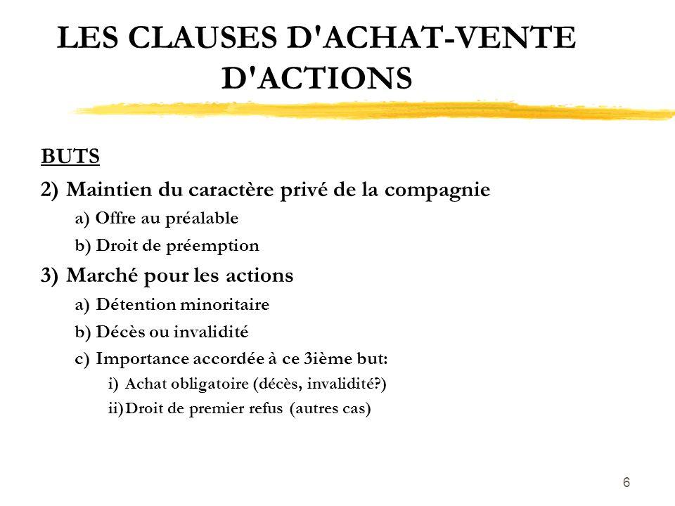 6 LES CLAUSES D'ACHAT-VENTE D'ACTIONS BUTS 2)Maintien du caractère privé de la compagnie a) Offre au préalable b)Droit de préemption 3)Marché pour les