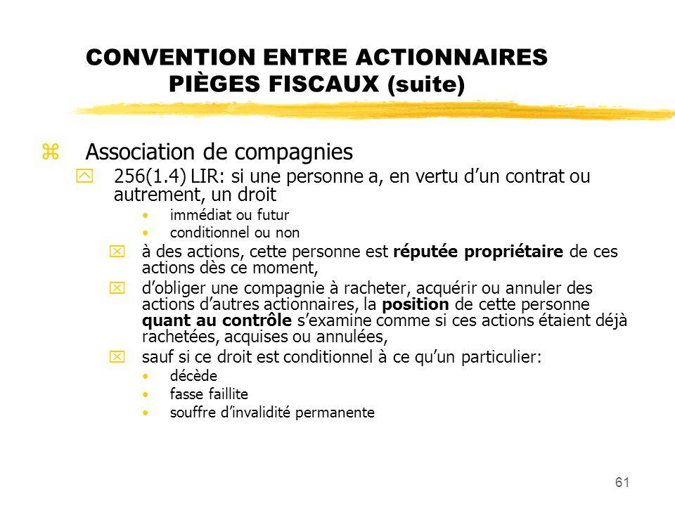 61 CONVENTION ENTRE ACTIONNAIRES PIÈGES FISCAUX (suite) zAssociation de compagnies y256(1.4) LIR: si une personne a, en vertu dun contrat ou autrement