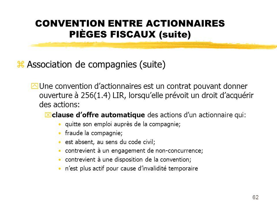 62 CONVENTION ENTRE ACTIONNAIRES PIÈGES FISCAUX (suite) zAssociation de compagnies (suite) yUne convention dactionnaires est un contrat pouvant donner