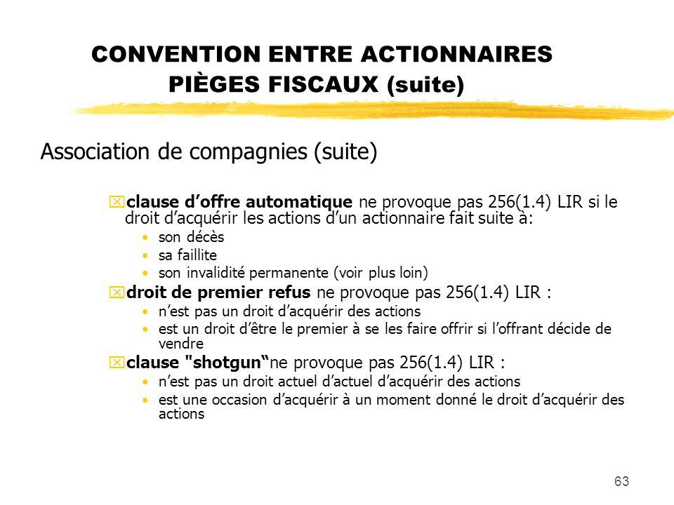 63 CONVENTION ENTRE ACTIONNAIRES PIÈGES FISCAUX (suite) Association de compagnies (suite) xclause doffre automatique ne provoque pas 256(1.4) LIR si l