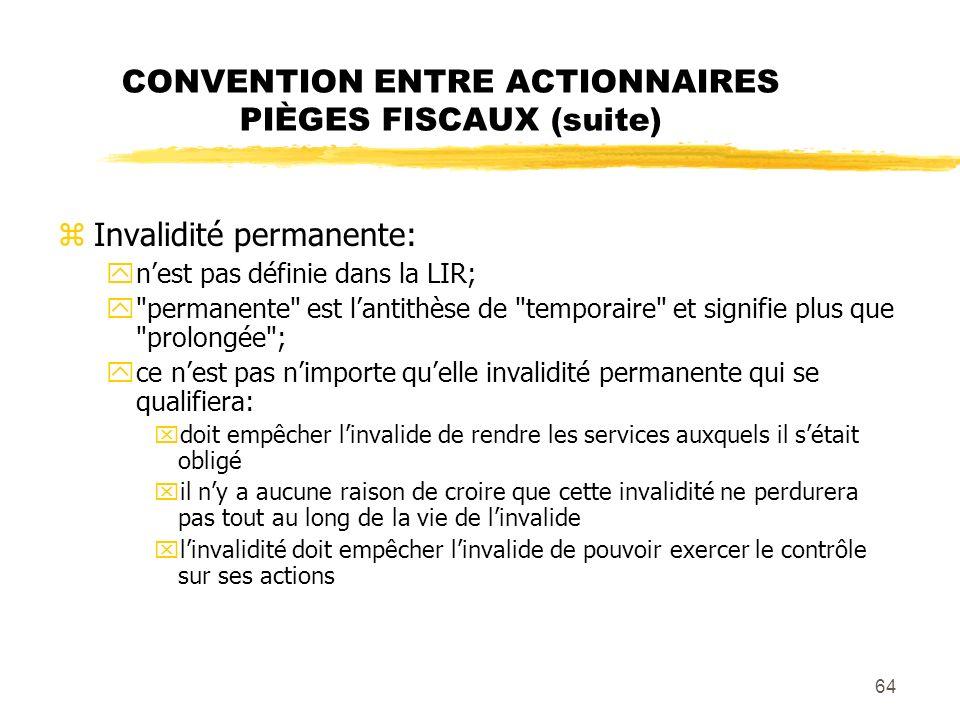 64 CONVENTION ENTRE ACTIONNAIRES PIÈGES FISCAUX (suite) zInvalidité permanente: ynest pas définie dans la LIR; y