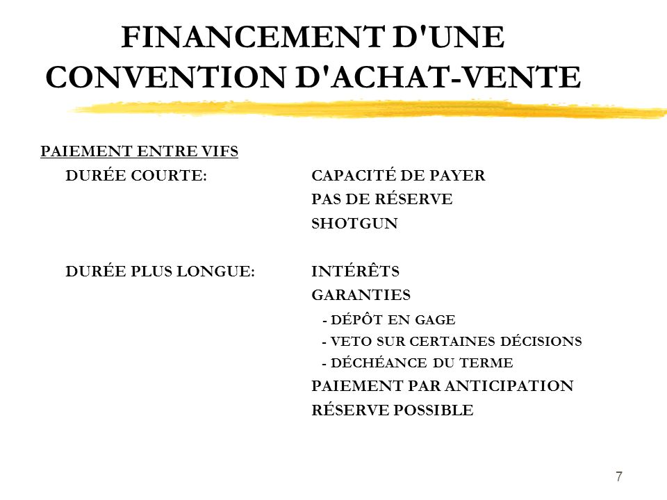 7 FINANCEMENT D'UNE CONVENTION D'ACHAT-VENTE PAIEMENT ENTRE VIFS DURÉE COURTE: CAPACITÉ DE PAYER PAS DE RÉSERVE SHOTGUN DURÉE PLUS LONGUE: INTÉRÊTS GA