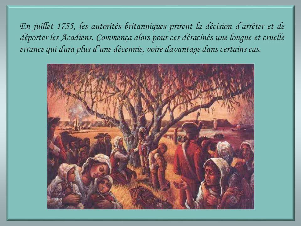 En juillet 1755, les autorités britanniques prirent la décision darrêter et de déporter les Acadiens.