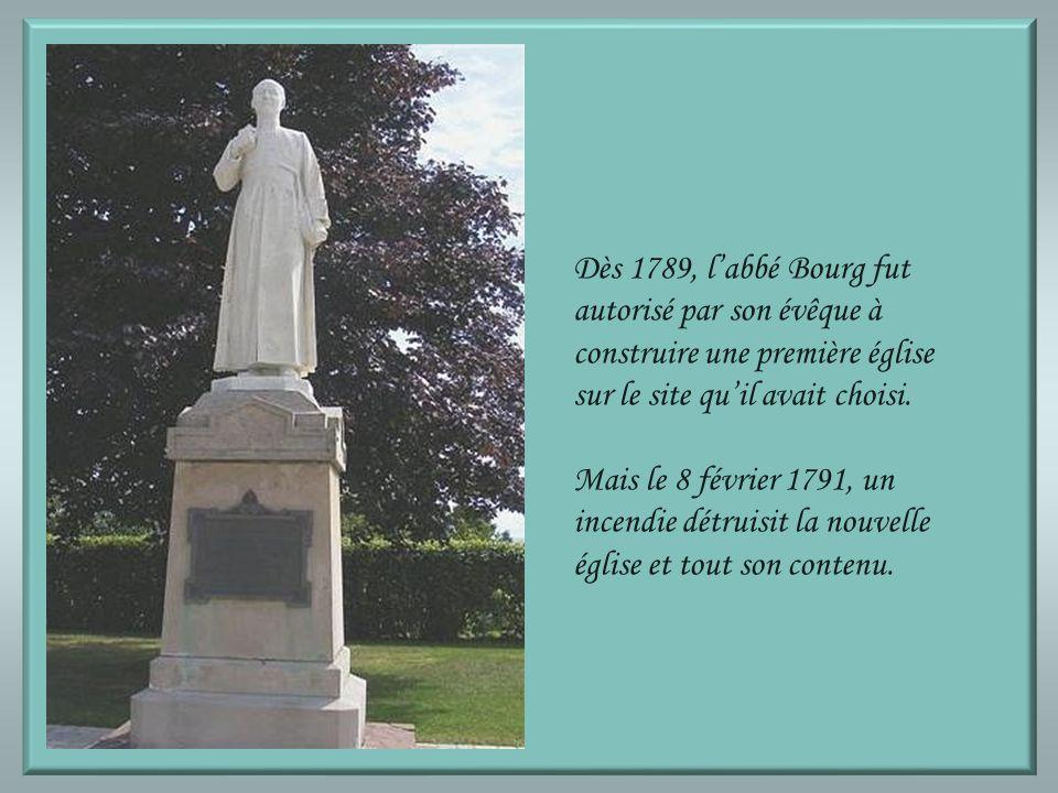 Dès 1789, labbé Bourg fut autorisé par son évêque à construire une première église sur le site quil avait choisi. Mais le 8 février 1791, un incendie