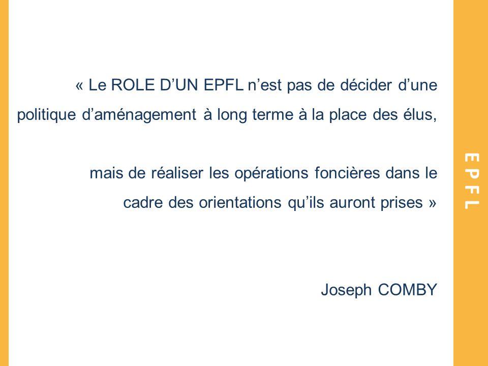 EPFL « Le ROLE DUN EPFL nest pas de décider dune politique daménagement à long terme à la place des élus, mais de réaliser les opérations foncières da