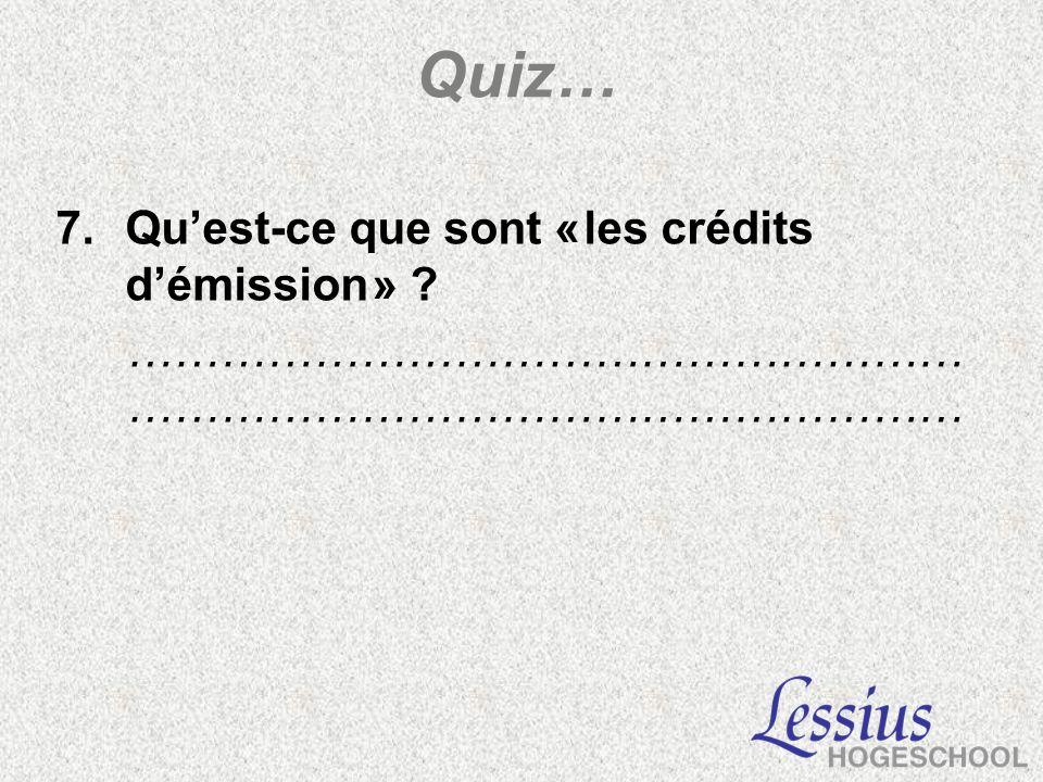 Quiz… 7.Quest-ce que sont « les crédits démission » ?………………………………………………