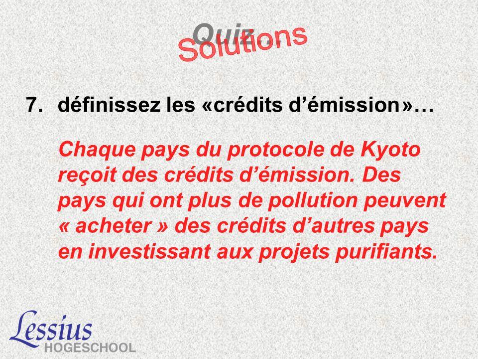 7.définissez les «crédits démission »… Chaque pays du protocole de Kyoto reçoit des crédits démission. Des pays qui ont plus de pollution peuvent « ac