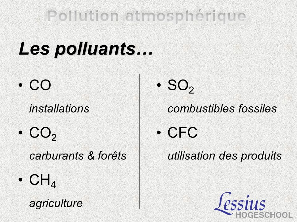 polluants Les polluants… CO installations CO 2 carburants & forêts CH 4 agriculture SO 2 combustibles fossiles CFC utilisation des produits