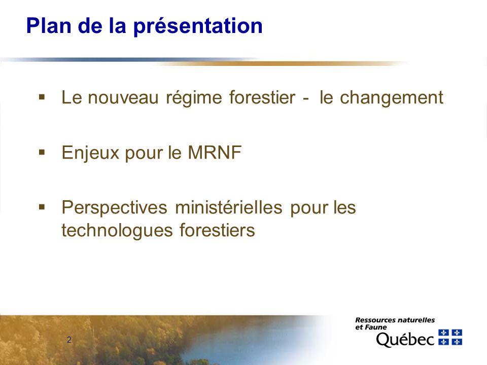 2 Plan de la présentation Le nouveau régime forestier - le changement Enjeux pour le MRNF Perspectives ministérielles pour les technologues forestiers