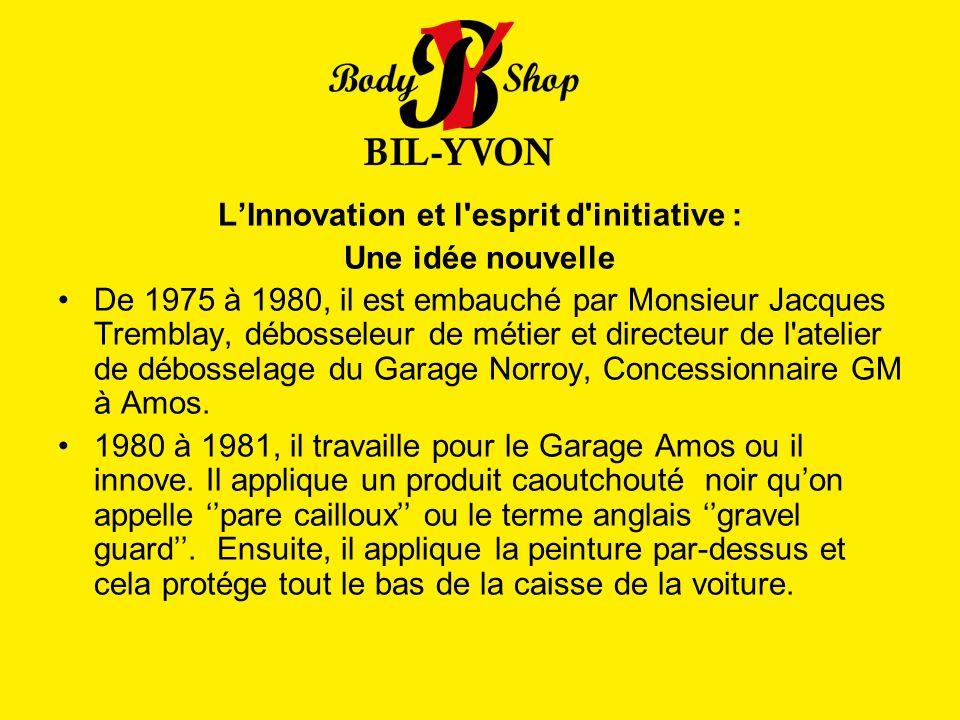 LInnovation et l esprit d initiative : Une idée nouvelle De 1975 à 1980, il est embauché par Monsieur Jacques Tremblay, débosseleur de métier et directeur de l atelier de débosselage du Garage Norroy, Concessionnaire GM à Amos.