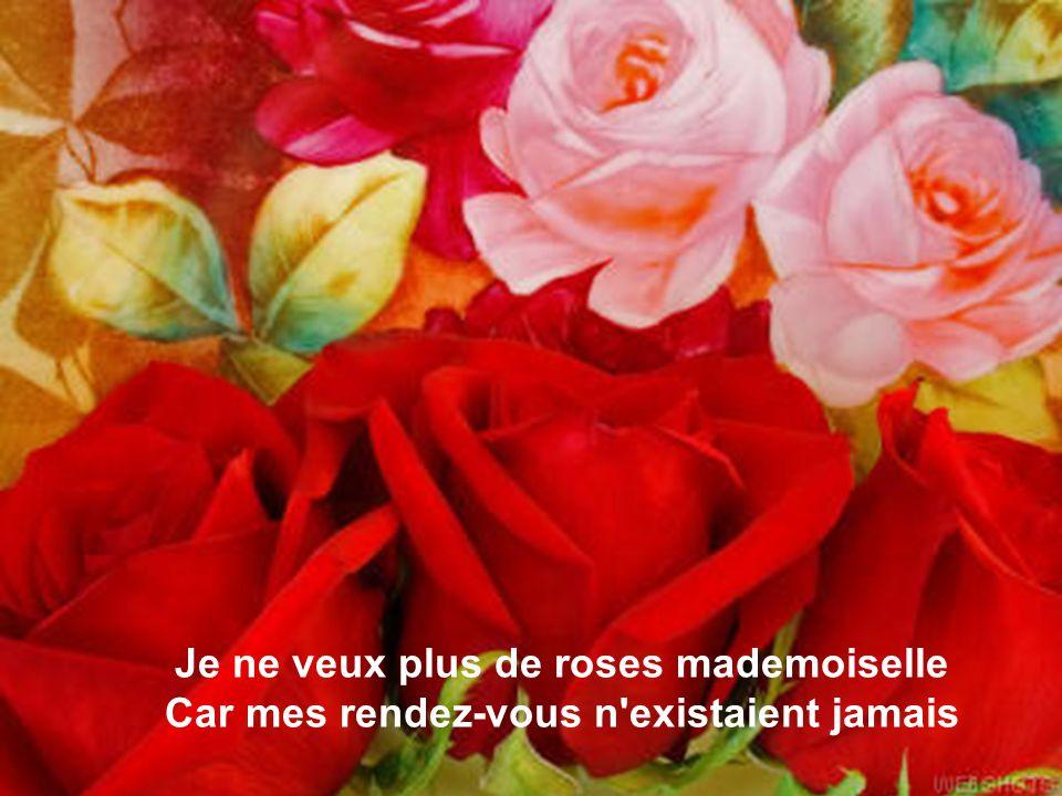 Je me marie demain vous ne me verrez plus Mais je vous aime bien voici dix roses de plus.