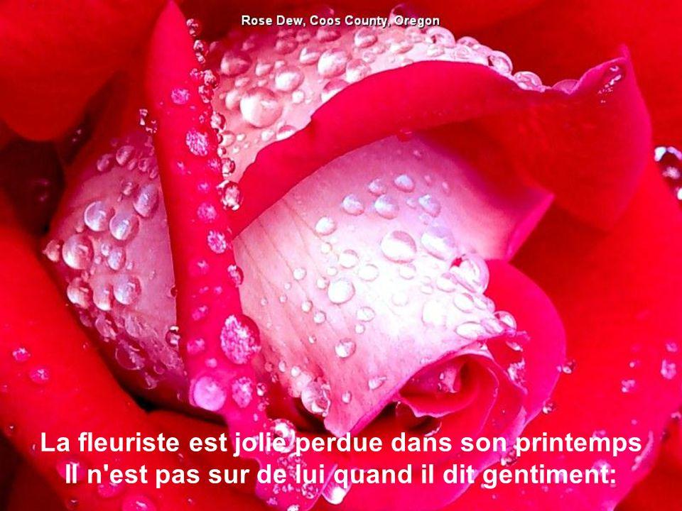 Vingt ans le coeur gonflé d'espoir et d'illusions Il vient pour acheter quelques roses en boutons