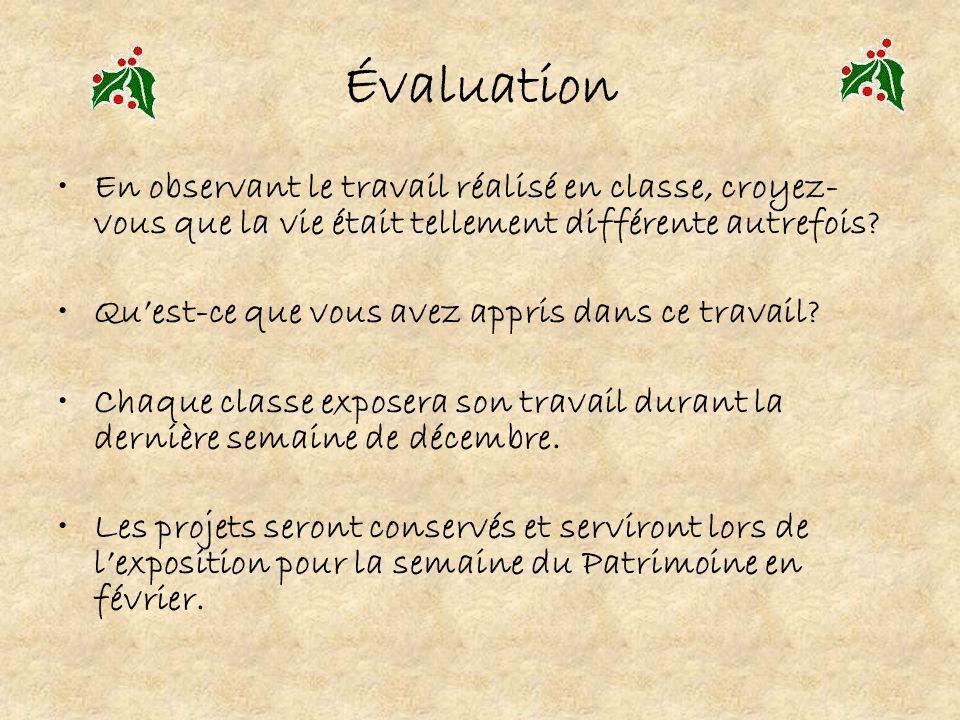Évaluation En observant le travail réalisé en classe, croyez- vous que la vie était tellement différente autrefois? Quest-ce que vous avez appris dans