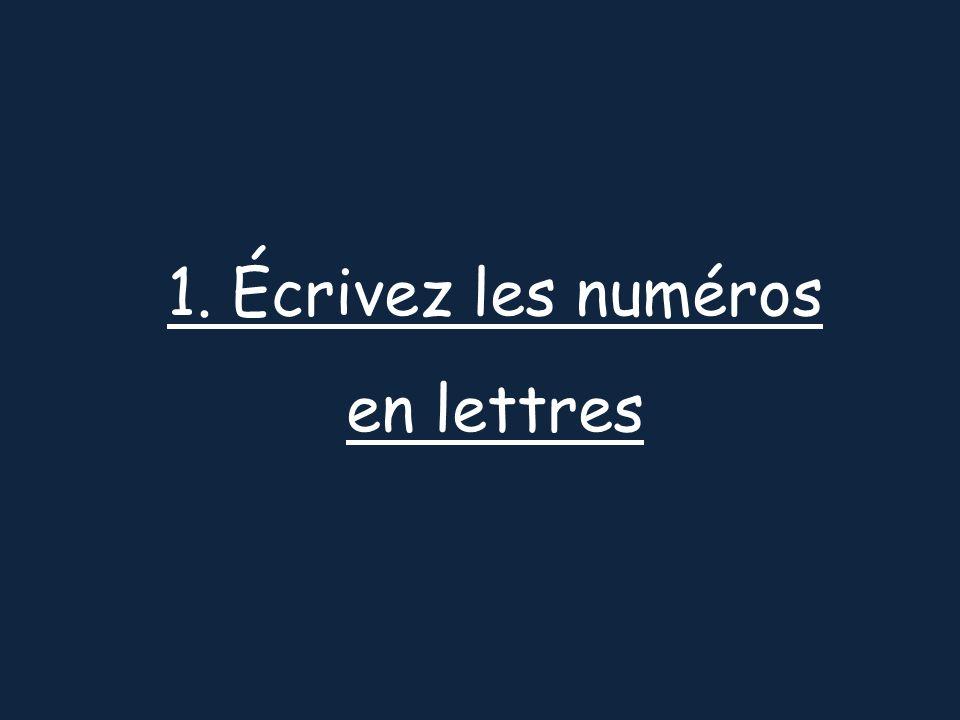 1. Écrivez les numéros en lettres