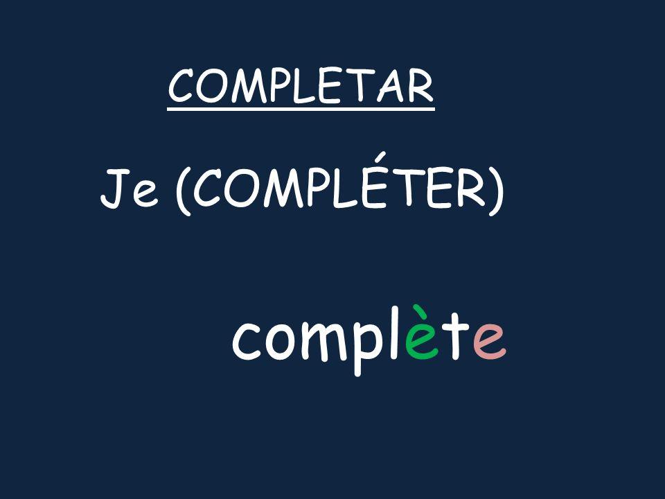 Je (COMPLÉTER) COMPLETAR complète